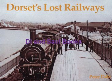 Dorset's Lost Railways, by Peter Dale